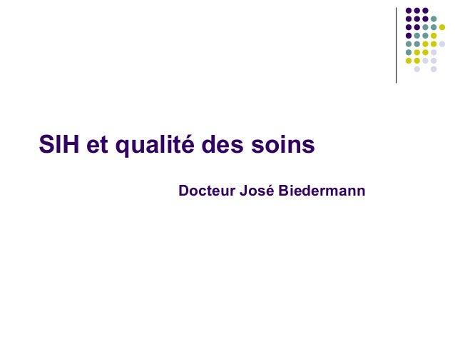 SIH et qualité des soins            Docteur José Biedermann