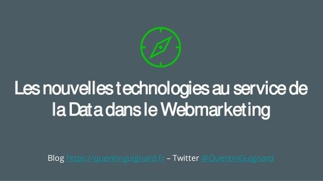 Lesnouvellestechnologiesau servicede laDatadansleWebmarketing Blog https://quentinguignard.fr – Twitter @QuentinGuignard