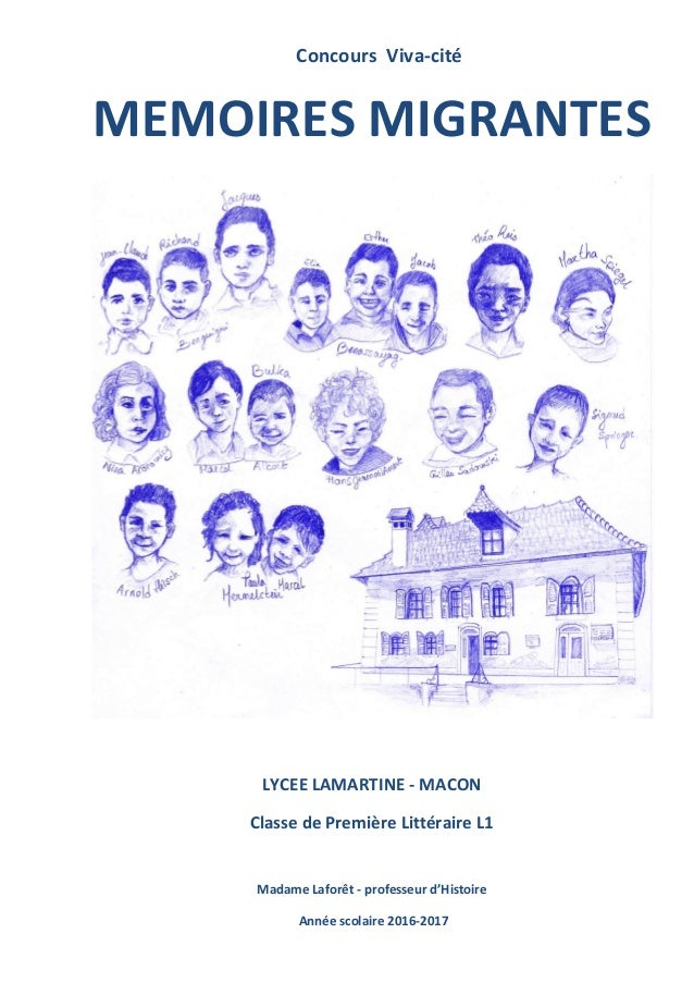 Concours Viva-cité MEMOIRES MIGRANTES LYCEE LAMARTINE - MACON Classe de Première Littéraire L1 Madame Laforêt - professeur...