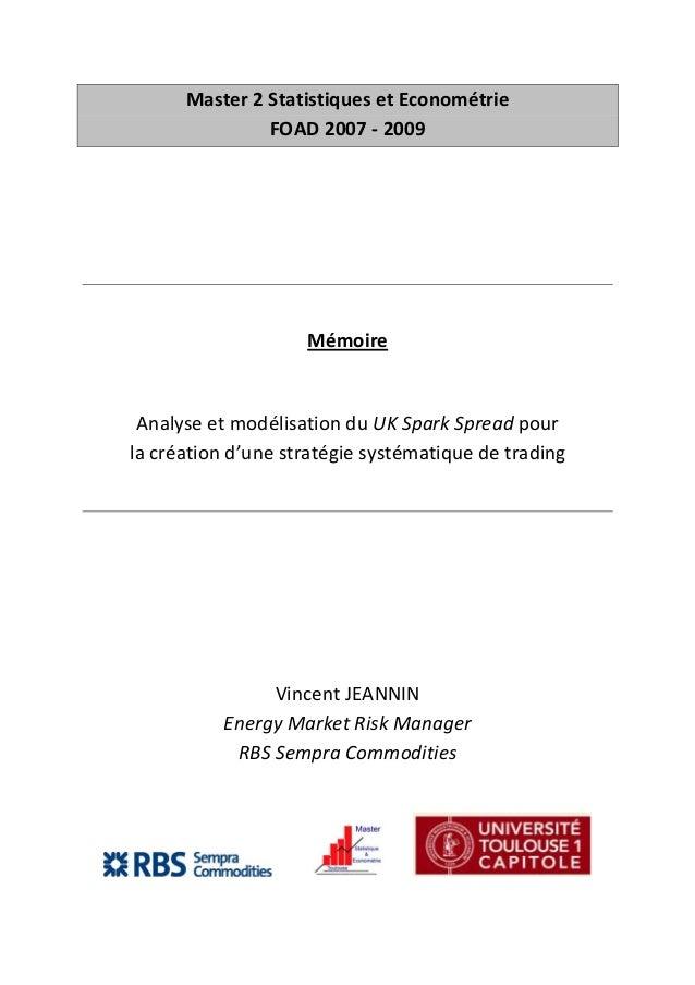 Master 2 Statistiques et Econométrie FOAD 2007 - 2009  Mémoire  Analyse et modélisation du UK Spark Spread pour la créatio...