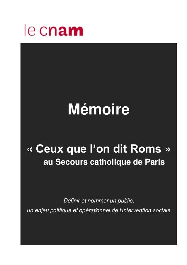 Mémoire « Ceux que l'on dit Roms » au Secours catholique de Paris Définir et nommer un public, un enjeu politique et opéra...