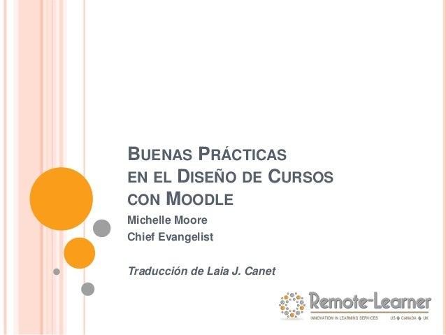 BUENAS PRÁCTICAS EN EL DISEÑO DE CURSOS CON MOODLE Michelle Moore Chief Evangelist Traducción de Laia J. Canet