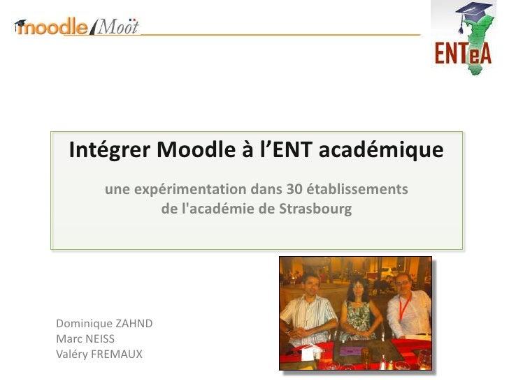 Intégrer Moodle à l'ENT académique       une expérimentation dans 30 établissements              de lacadémie de Strasbour...