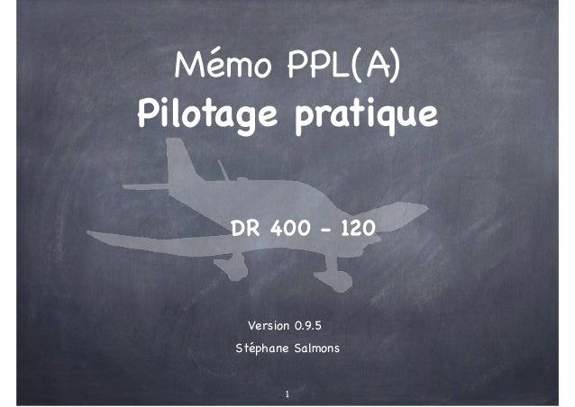 Mémo PPL(A) Pilotage pratique DR 400 - 120  Version 0.9.5 Stéphane Salmons 1