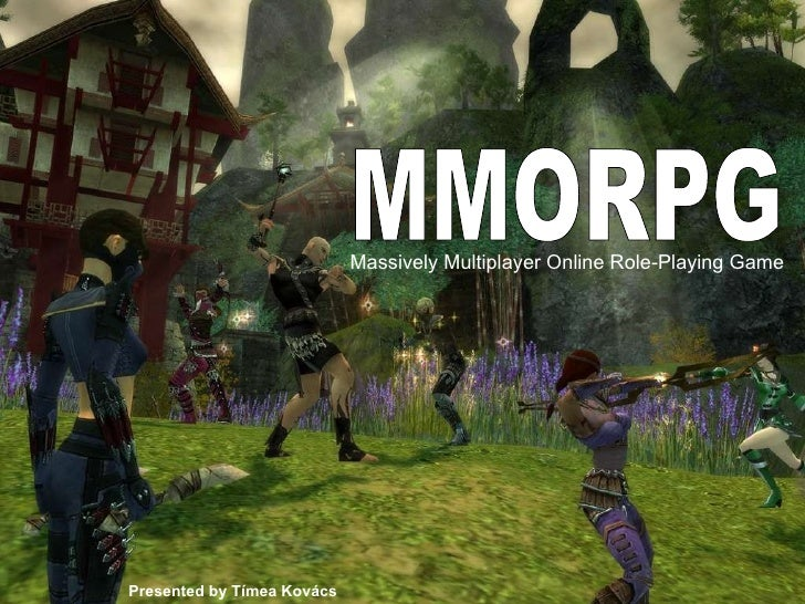 Massively Multiplayer Online Role-Playing Game   MMORPG Presented by Tímea Kovács