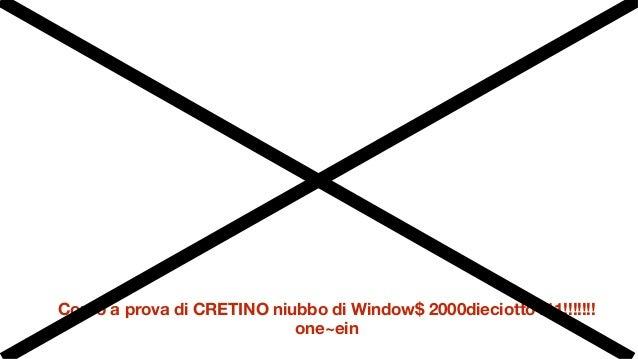 Corso a prova di CRETINO niubbo di Window$ 2000dieciotto111!!!!!!! one~ein
