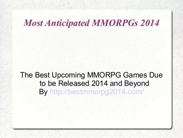 Most Anticipated MMORPGs 2014 The Best Upcoming MMORPG Games Due to be Released 2014 and Beyond By http://bestmmorpg2014.c...