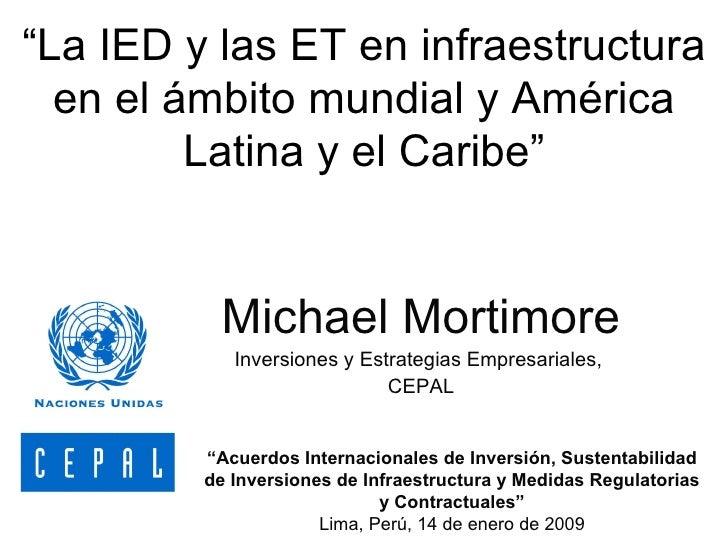 """"""" La IED y las ET en infraestructura en el ámbito mundial y América Latina y el Caribe"""" Michael Mortimore Inversiones y Es..."""