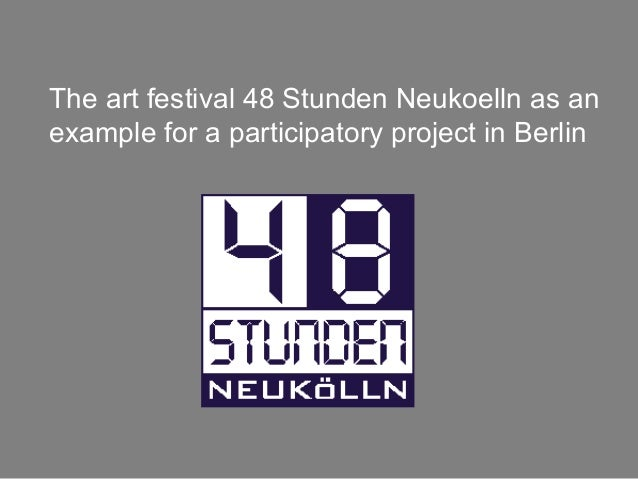 The art festival 48 Stunden Neukoelln as an example for a participatory project in Berlin