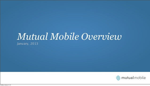 Mutual Mobile Overview                         January, 2013Monday, January 14, 13