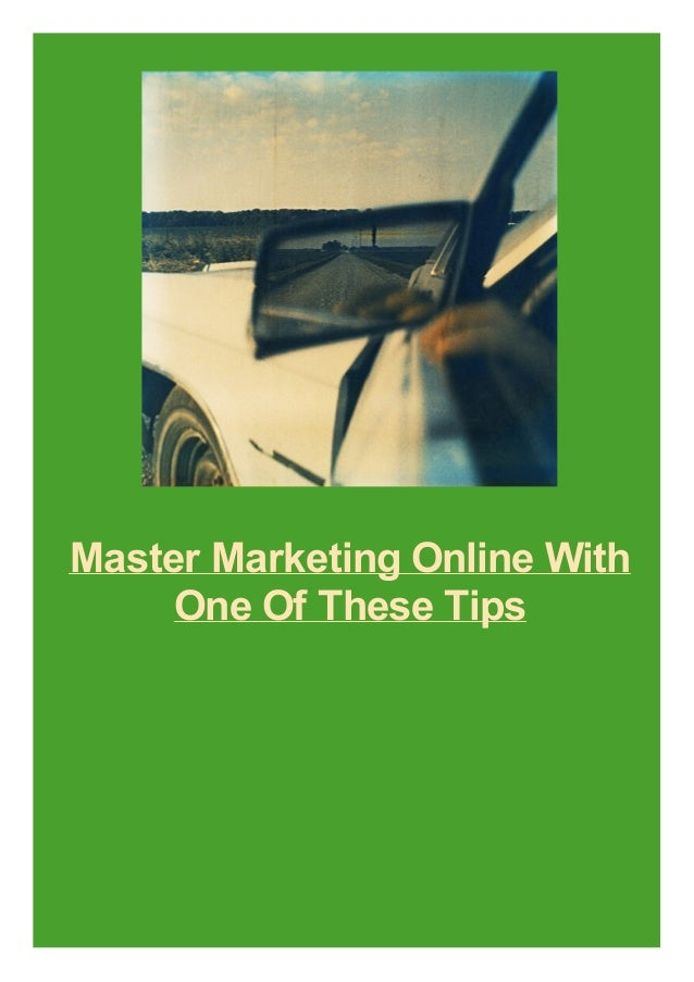 Master Marketing Online With One Of These Tips