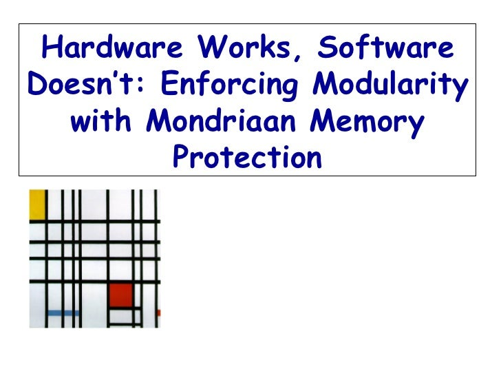 Emmett Witchel Krste Asanović MIT Lab for Computer Science Hardware Works, Software Doesn't: Enforcing Modularity with Mon...