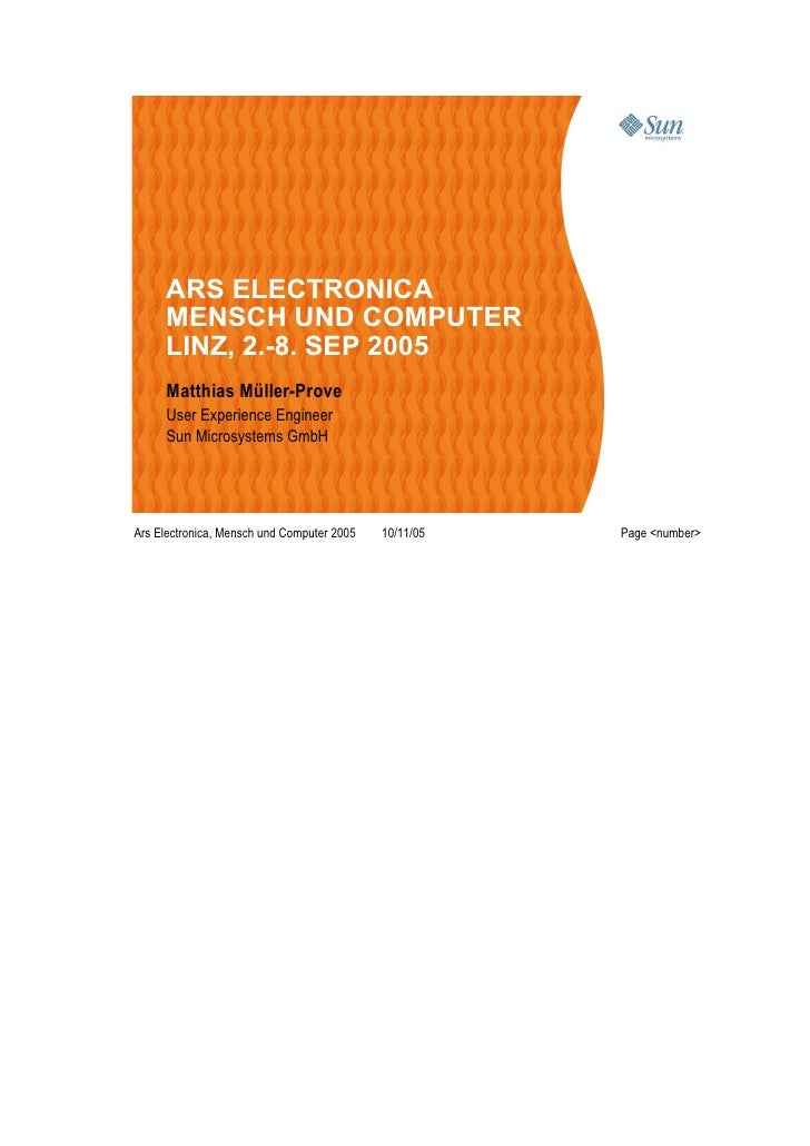 ARS ELECTRONICA      MENSCH UND COMPUTER      LINZ, 2.-8. SEP 2005      Matthias Müller-Prove      User Experience Enginee...
