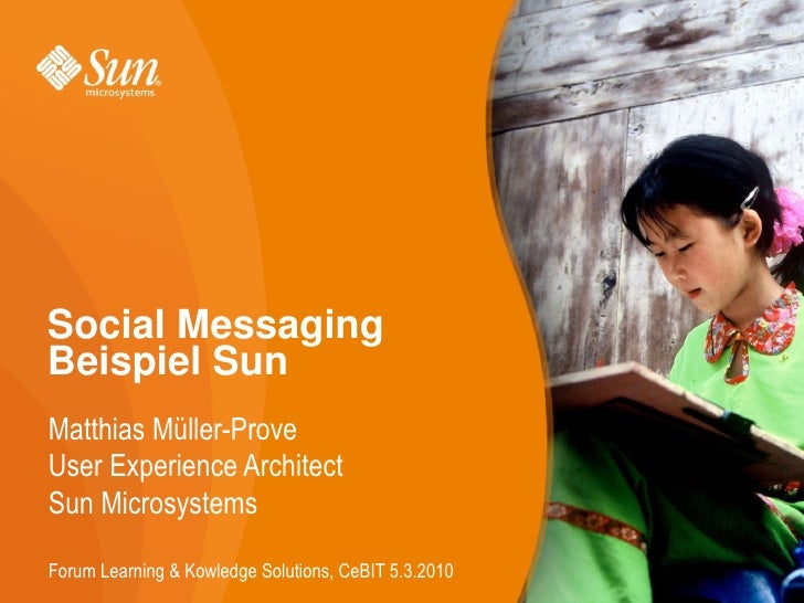 Social Messaging Beispiel Sun Matthias Müller-Prove User Experience Architect Sun Microsystems  Forum Learning & Kowledge ...