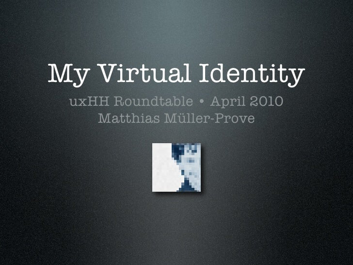 My Virtual Identity  uxHH Roundtable • April 2010     Matthias Müller-Prove
