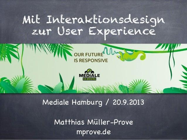 Mit Interaktionsdesign zur User Experience Mediale Hamburg / 20.9.2013 Matthias Müller-Prove mprove.de