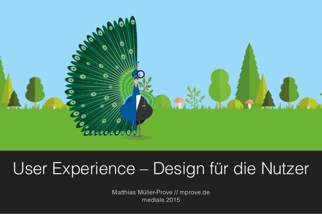 User Experience – Design für die Nutzer Matthias Müller-Prove // mprove.de mediale 2015