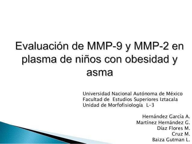 Universidad Nacional Autónoma de México  Facultad de Estudios Superiores Iztacala  Unidad de Morfofisiología L-3  Hernánde...