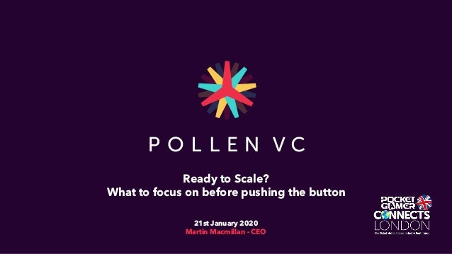 Ready to Scale? What to focus on before pushing the button 21st January 2020 Martin Macmillan - CEO
