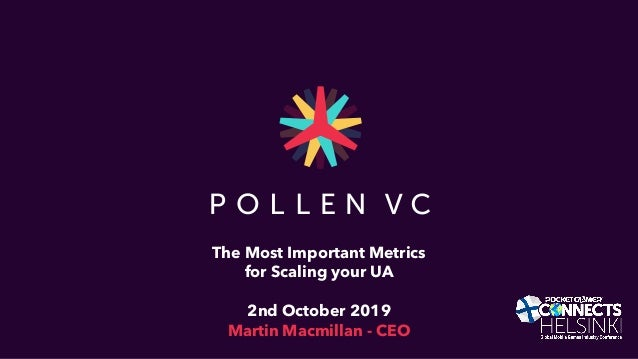 The Most Important Metrics for Scaling your UA 2nd October 2019 Martin Macmillan - CEO