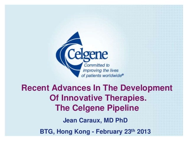 Recent Advances In The Development Of Innovative Therapies. The Celgene Pipeline Jean Caraux, MD PhD BTG, Hong Kong - Febr...