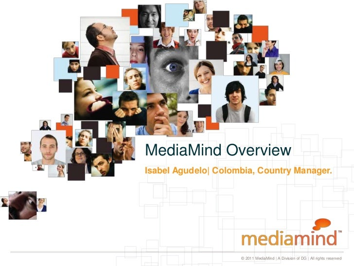 MediaMind OverviewIsabel Agudelo  Colombia, Country Manager.                     © 2011 MediaMind   A Division of DG   All...