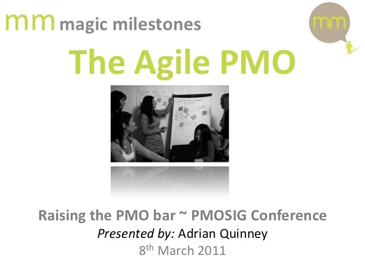 mmmagic milestones<br />The Agile PMO<br />Raising the PMO bar ~ PMOSIG Conference<br />Presented by: Adrian Quinney<br />...