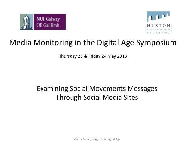 Media Monitoring in the Digital Age SymposiumThursday 23 & Friday 24 May 2013Examining Social Movements MessagesThrough So...