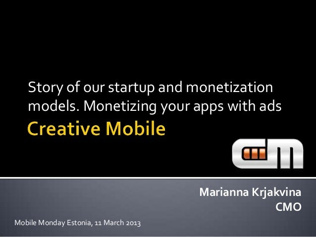 Story of our startup and monetization   models. Monetizing your apps with ads                                       Marian...