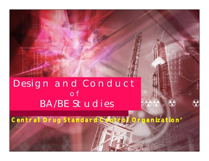 Design and Conduct               of        BA/BE Studies Central Drug Standard Control Organization'