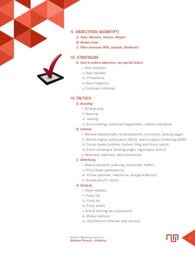 Modern Marketing Partners Marketing Planning + Budgeting 5 II. OBJECTIVES (QUANTIFY)  A. Sales (Revenue, Volume, Margin) ...
