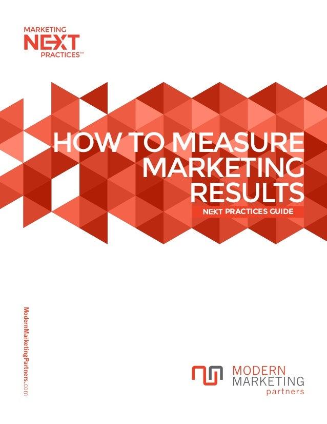 ModernMarketingPartners.com HOW TO MEASURE MARKETING RESULTSPRACTICES GUIDE