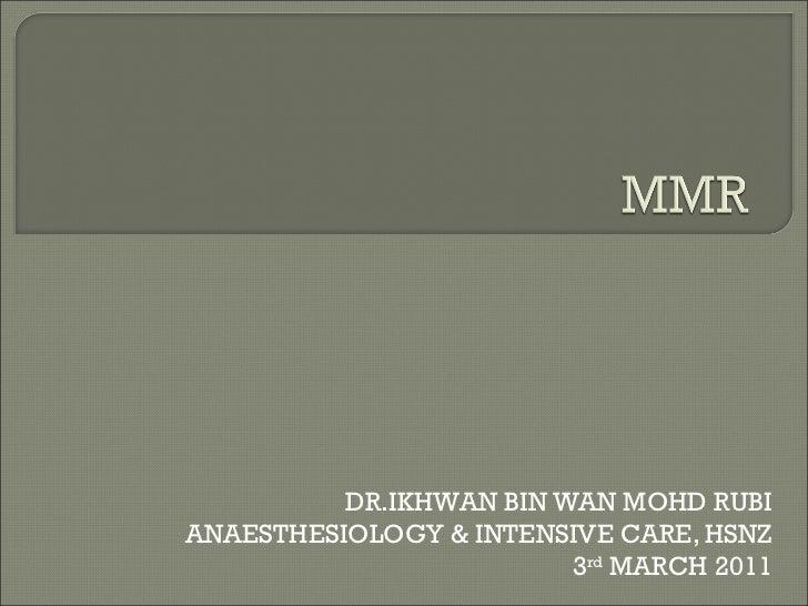 DR.IKHWAN BIN WAN MOHD RUBI ANAESTHESIOLOGY & INTENSIVE CARE, HSNZ 3 rd  MARCH 2011