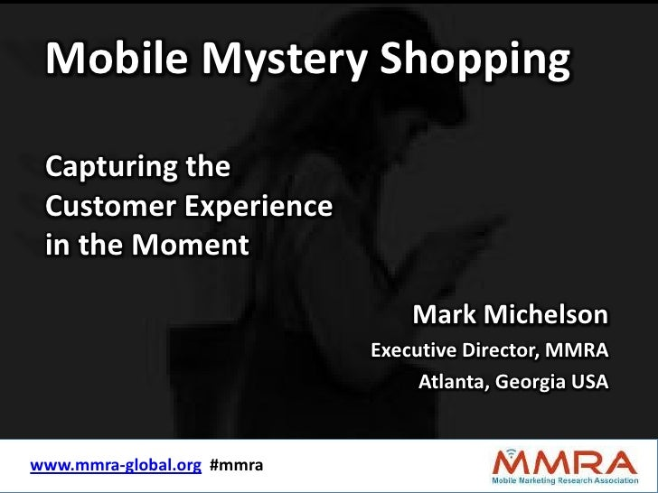 Mobile Mystery Shopping Capturing the Customer Experience in the Moment                                    Mark Michelson ...