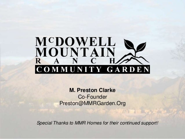M. Preston Clarke Co-Founder Preston@MMRGarden.Org Special Thanks to MMR Homes for their continued support!