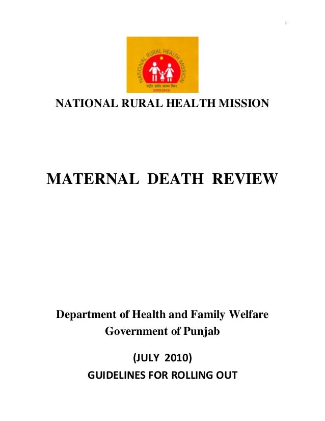 i      NATIONAL RURAL HEALTH MISSION    MATERNAL DEATH REVIEW    Department of Health and Family Welfare            Govern...