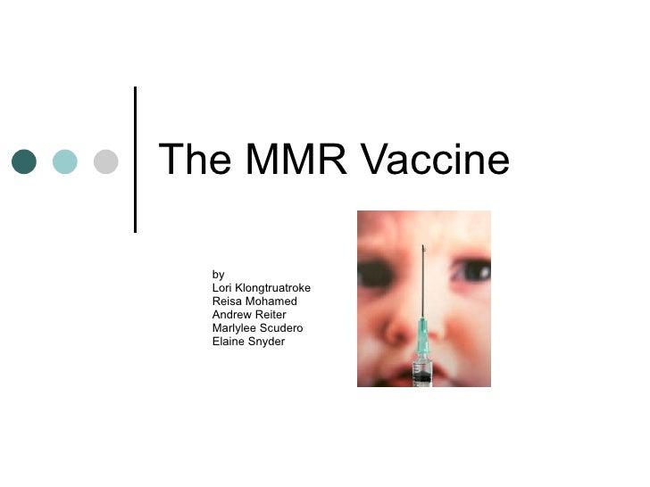 The MMR Vaccine by Lori Klongtruatroke Reisa Mohamed Andrew Reiter Marlylee Scudero Elaine Snyder