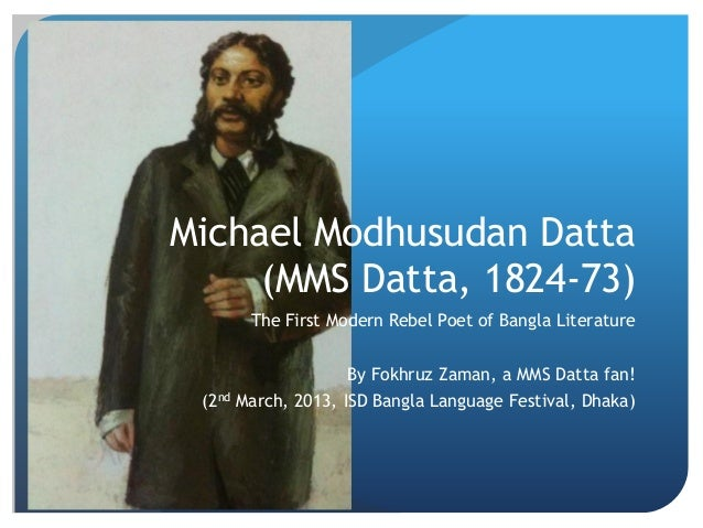 Michael Modhusudan Datta     (MMS Datta, 1824-73)       The First Modern Rebel Poet of Bangla Literature                  ...
