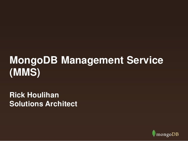MongoDB Management Service (MMS) Rick Houlihan Solutions Architect
