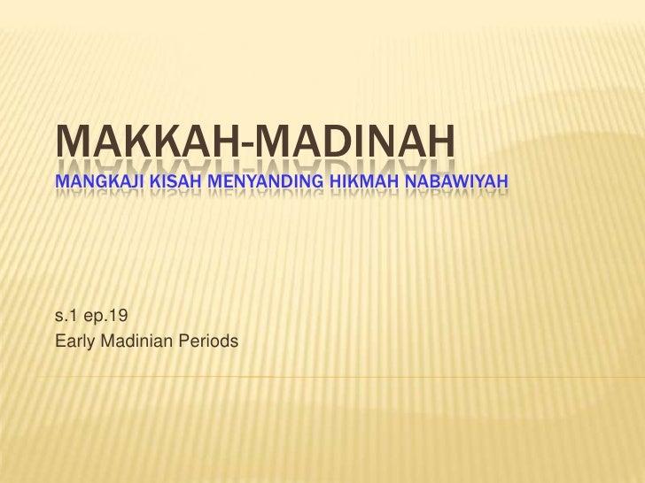 MAKKAH-MADINAHMangkajiKisahMenyandingHikmahNabawiyah<br />s.1 ep.19<br />Early MadinianPeriods<br />