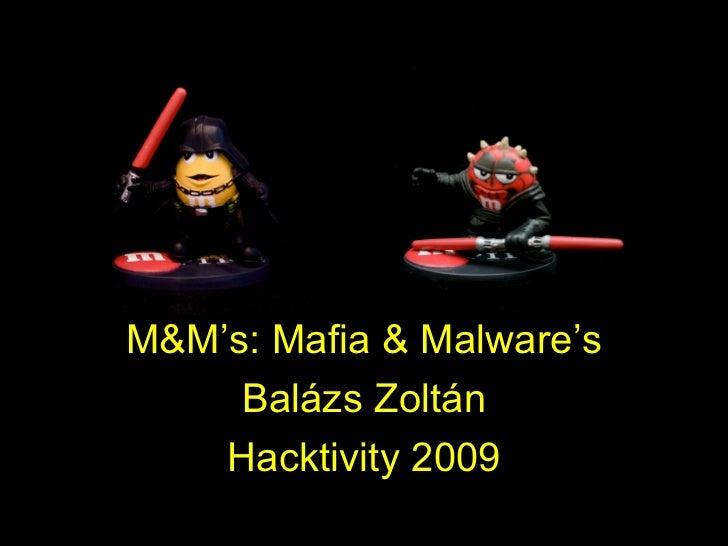 M&M's: Mafia & Malware's     Balázs Zoltán    Hacktivity 2009