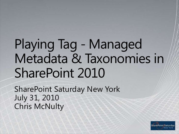 Managed Metadata & Taxonomies in SharePoint 2010<br />SharePoint Saturday New YorkJuly 31, 2010Chris McNulty<br />