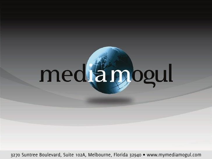 3270 Suntree Boulevard, Suite 102A, Melbourne, Florida 32940 • www.mymediamogul.com