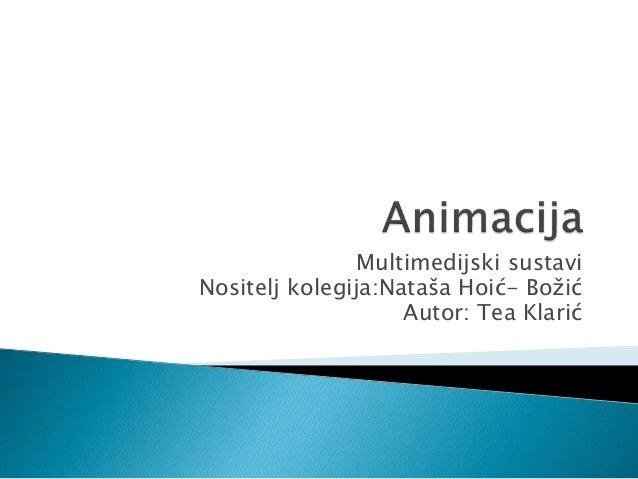 Multimedijski sustavi Nositelj kolegija:Nataša Hoić- Božić Autor: Tea Klarić