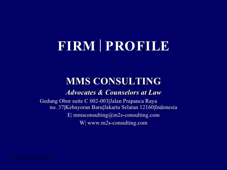 FIRM   PROFILE MMS CONSULTING Advocates & Counselors at Law Gedung Obor suite C 002-003   Jalan Prapanca Raya  no. 37   Ke...