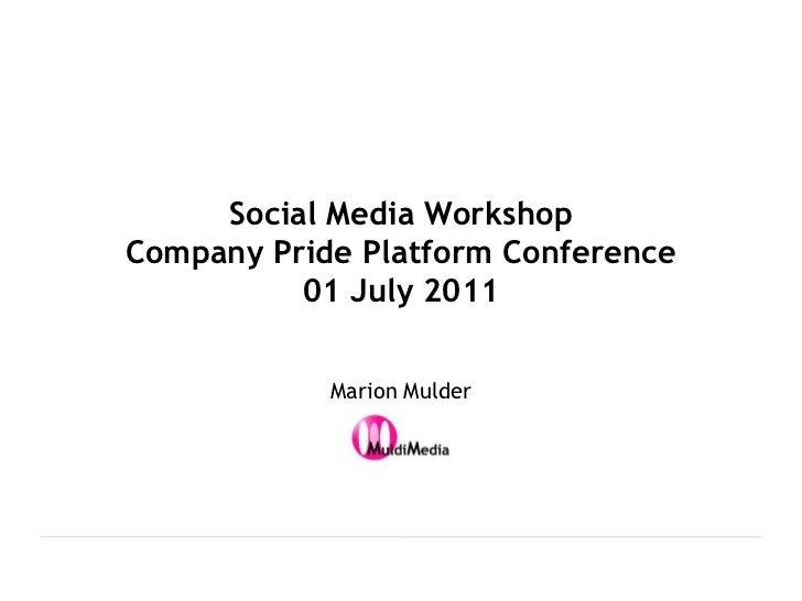 Social Media WorkshopCompany Pride Platform Conference01 July 2011<br />Marion Mulder<br />