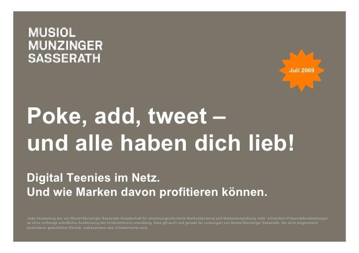 Juli 2009     Poke, add, tweet – und alle haben dich lieb! Digital Teenies im Netz. Und wie Marken davon profitieren könne...