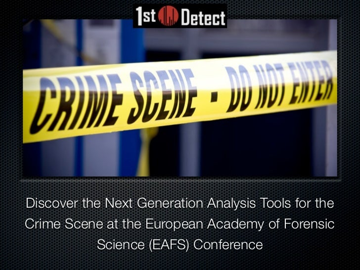 Discover the Next Generation Analysis Tools for theCrime Scene at the European Academy of Forensic           Science (EAFS...
