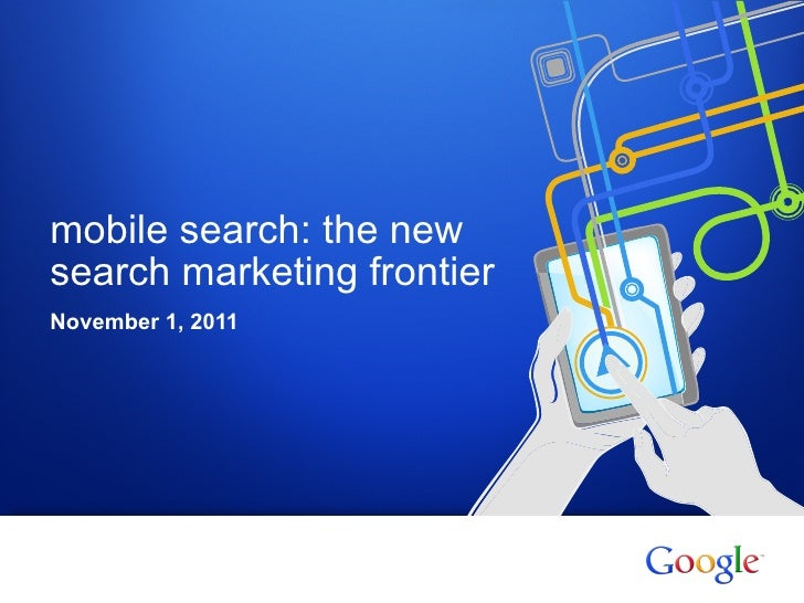 mobile search: the newsearch marketing frontierNovember 1, 20111   Google confidential