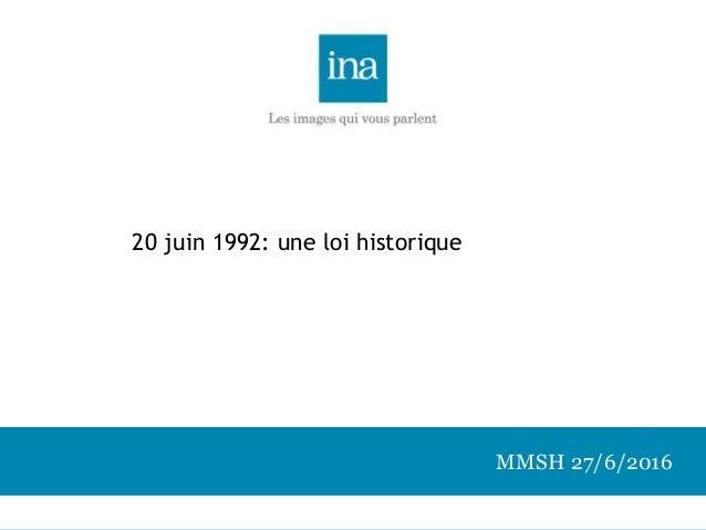 MMSH 27/6/2016 20 juin 1992: une loi historique
